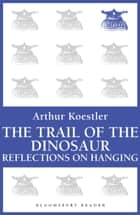 The Trail of the Dinosaur / Reflections on Hanging ebook by Arthur Koestler