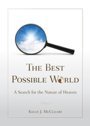 The Best Possible World: A Search for the Nature of Heaven ebook by Kelly McCleary