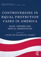 Controversies in Equal Protection Cases in America ebook by Anne Richardson Oakes