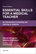 Essential Skills for a Medical Teacher ebook by Ronald M Harden,Jennifer M Laidlaw