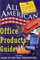 All American Office Products Guide ebook by Made in the USA Foundation