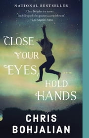 Close Your Eyes, Hold Hands - A Novel ebook by Chris Bohjalian