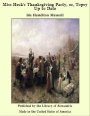 Miss Heck's Thanksgiving Party, or, Topsy Up to Date ebook by Ida Hamilton Munsell