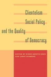 Clientelism, Social Policy, and the Quality of Democracy ebook by