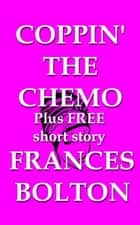 Coppin' the Chemo ebook by Frances Bolton