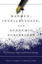 Madmen, Intellectuals, and Academic Scribblers ebook by Edward López,Wayne Leighton