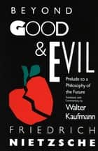 Beyond Good & Evil - Prelude to a Philosophy of the Future ebook by Friedrich Nietzsche, Walter Kaufmann