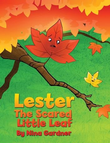 Lester, The Scared Little Leaf ebook by Nina Gardner