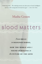 Blood Matters - From BRCA1 to Designer Babies, How the World and I Found Ourselves in the Future of the Gene ebook by Masha Gessen