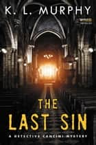 The Last Sin - A Detective Cancini Mystery ebooks by K.L. Murphy