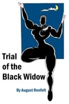 Trial of the Black Widow ebook by August Renfelt
