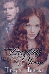 Deceitfully Yours - Love and Deception, #1 ebook by Tracy Burke
