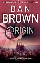 Origin - From the author of the global phenomenon The Da Vinci Code (Robert Langdon Book 5) ebook by