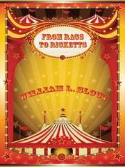 From Rags to Ricketts and Other Essays on Circus History ebook by William L. Slout