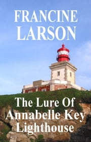 The Lure Of Annabelle Key Lighthouse ebook by Fran Larson