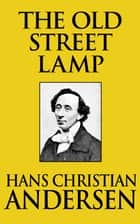 The Old Street Lamp ebook by Hans Christian Andersen