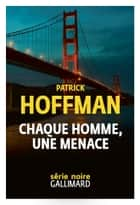 Chaque homme, une menace ebook by Patrick Hoffman, Antoine Chainas