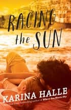 Racing the Sun - A Novel ebook by Karina Halle
