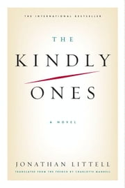 The Kindly Ones - A Novel ebook by Jonathan Littell