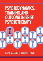 Psychodynamics, Training, and Outcome in Brief Psychotherapy ebook by Malan, David
