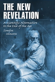 "The New Revelation: A Scientific Alternative to the ""End of the Age"" ebook by Zemfira Minaeva"