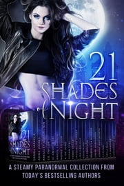 21 Shades of Night ebook by Rebecca Hamilton,Conner Kressley,Sarah Makela,Anna Zaires,J.E. Taylor,JC Andrijeski,Angel Lawson,Noree Cosper,K. de Long,Susan Stec,Terry Spear,Jacqueline Sweet,Lisa Carlisle,Eden Ashe,L.J. Swallow,Amber Ella Monroe,Laxmi Hariharan,Joanne Wadsworth,CJ Flynn,Skyla Madi,C.P. Mandara,Catherine Stine