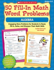 50 Fill-in Math Word Problems: Algebra: Engaging Story Problems for Students to Read, Fill-in, Solve, and Sharpen Their Math Skills ebook by Krech, Bob
