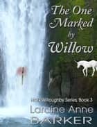 The One Marked By Willow (Book 3) ebook by Laraine Anne Barker