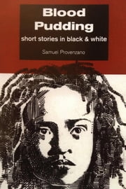 Blood Pudding and other short stories in black & white ebook by Samuel Provenzano