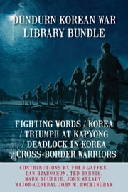 Dundurn Korean War Library Bundle - Fighting Words / Korea / Triumph at Kapyong / Deadlock in Korea / Cross-Border Warriors ebook by Fred Gaffen,Dan Bjarnason,Ted Barris,Mark Bourrie,John Melady,Major-General John M. Rockingham
