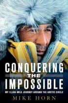 Conquering the Impossible ebook by Mike Horn