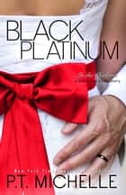 Black Platinum: A Billionaire SEAL Story (Book 6) ebook by P.T. Michelle