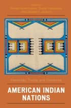 American Indian Nations - Yesterday, Today, and Tomorrow ebook by George Horse Capture, Chandler C. Jackson, Duane Champagne,...