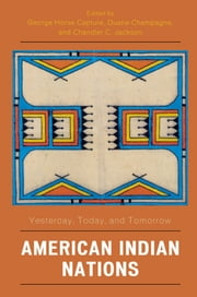 American Indian Nations - Yesterday, Today, and Tomorrow ebook by George Horse Capture,Chandler C. Jackson,Duane Champagne, University of California, Los Angeles