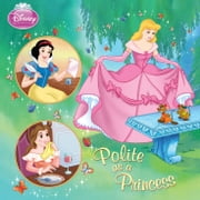 Disney Princess: Polite as a Princess ebook by Melissa Arps