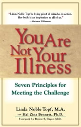 You Are Not Your Illness - Seven Principles for Meeting the Challenge ebook by Linda Topf