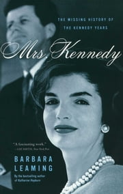 Mrs. Kennedy - The Missing History of the Kennedy Years ebook by Barbara Leaming