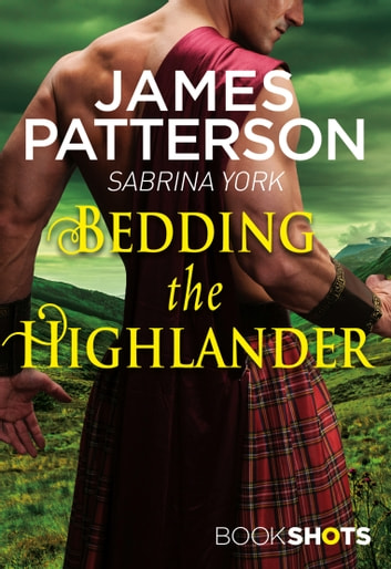 Bedding the Highlander - BookShots ebook by James Patterson,Sabrina York