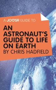 A Joosr Guide to... An Astronaut's Guide to Life on Earth by Chris Hadfield ebook by Joosr