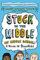 Stuck in the Middle (of Middle School) - A Novel in Doodles ebook by Karen Romano Young