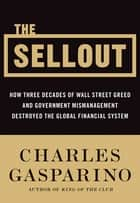 The Sellout - How Three Decades of Wall Street Greed and Government Mismanagement Destroyed the Global Financial System ebook by Charles Gasparino