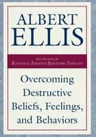 Overcoming Destructive Beliefs, Feelings, and Behaviors - New Directions for Rational Emotive Behavior Therapy ebook by Albert Ellis