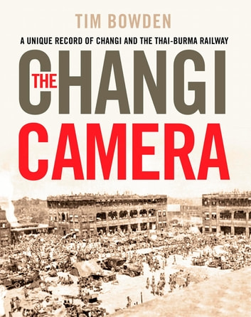 The Changi Camera ebook by Tim Bowden