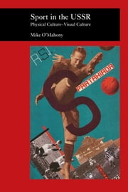 Sport in the USSR - Physical Culture--Visual Culture ebook by Mike O'Mahony