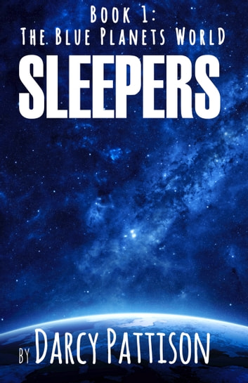 Sleepers - Book 1, The Blue Planets World series ebook by Darcy Pattison