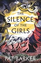 The Silence of the Girls ebook by Pat Barker