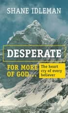 Desperate for More of God: The Heart Cry of Every Believer ebook by Shane Idleman