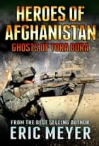 Black Ops Heroes of Afghanistan: Ghosts of Tora Bora ebook by