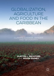 Globalization, Agriculture and Food in the Caribbean - Climate Change, Gender and Geography ebook by