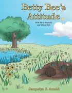 Betty Bee's Attitude - With Myrt, Maybelle and Milton Mole ebook by Jacquelyn S. Arnold